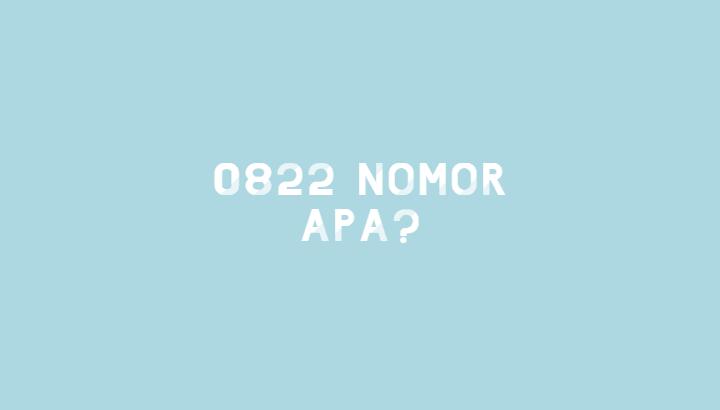 0822 Nomor Apa