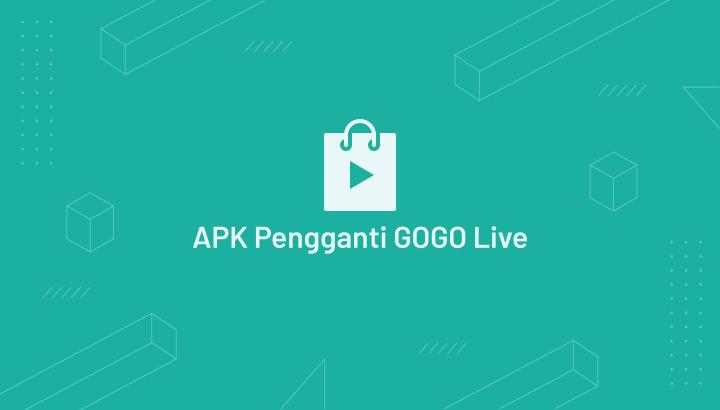 Aplikasi Oengganti Gogo Live
