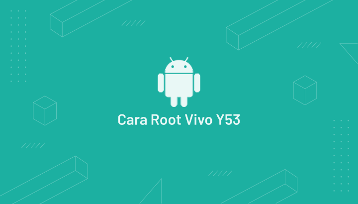 Cara Root HP Vivo Y53 Tanpa PC