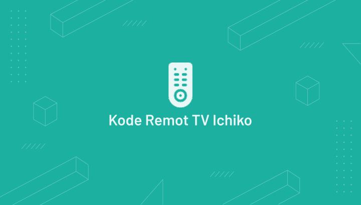 Kode Remot TV Ichiko Terbaru